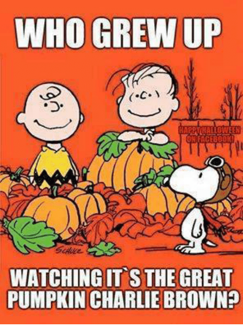 Charlie, Dank, and Ups: WHO GREW UP  WATCHING IT S THE GREAT  PUMPKIN CHARLIE BROWN?