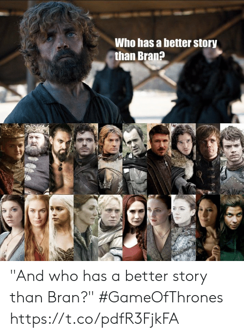 """gameofthrones: Who has a better story  than Bran? """"And who has a better story than Bran?"""" #GameOfThrones https://t.co/pdfR3FjkFA"""