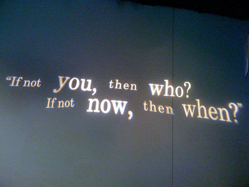 "Not You: who?  ""If not  you, then  If not now, then when?"