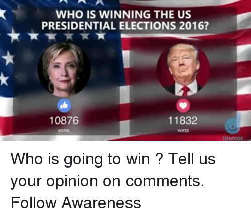 Memes, Presidential Election, and 🤖: WHO IS WINNING THE US  PRESIDENTIAL ELECTIONS 2016?  10876  11832 Who is going to win ? Tell us your opinion on comments.  Follow Awareness