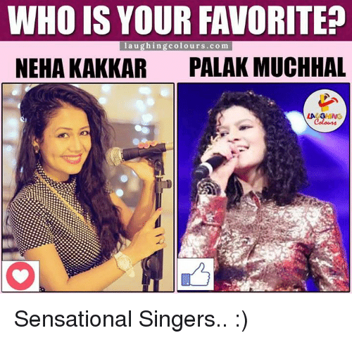 sensationalism: WHO IS YOUR FAVORITE  laughing colours co m  NEHA KAKKAR  PALAK MUCHHAL Sensational Singers.. :)