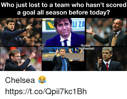 Chelsea, Memes, and Lost: Who just lost to a team who hasn't scored  a goal all season before today?  4:2  UV 9142  Fb.com/  TrollFootball Chelsea 😂 https://t.co/Qpii7kc1Bh