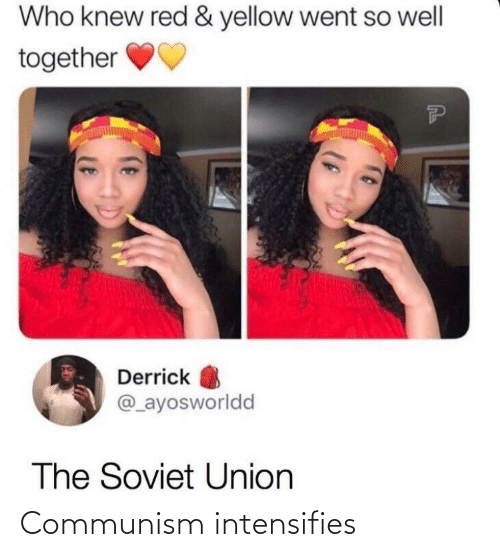 Soviet Union: Who knew red & yellow went so well  together  Derrick  @_ayosworldd  The Soviet Union Communism intensifies