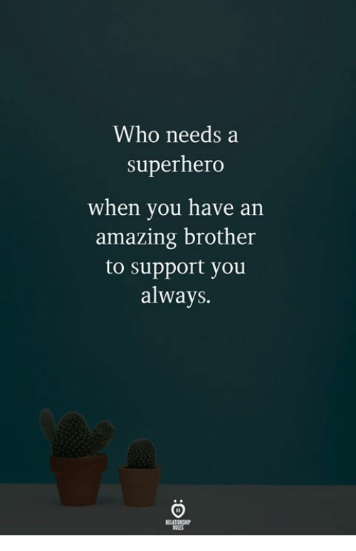 Superhero, Amazing, and Brother: Who needs a  superhero  when you have an  amazing brother  to support you  always.