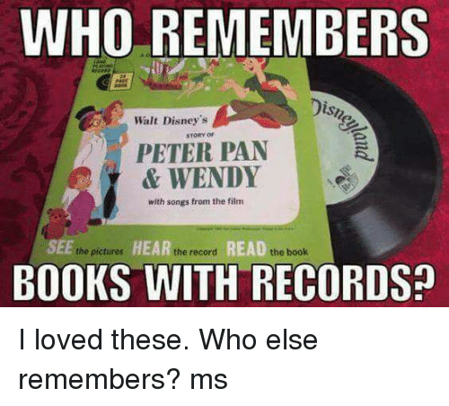 Disns: WHO REMEMBERS  Disn  Walt Disney's  STORY  PETER PAN  & WENDY  with songs from the film  SEE  HEAR  the record  READ  the book  the pictures  BOOKS WITH RECORDS I loved these. Who else remembers?  ms