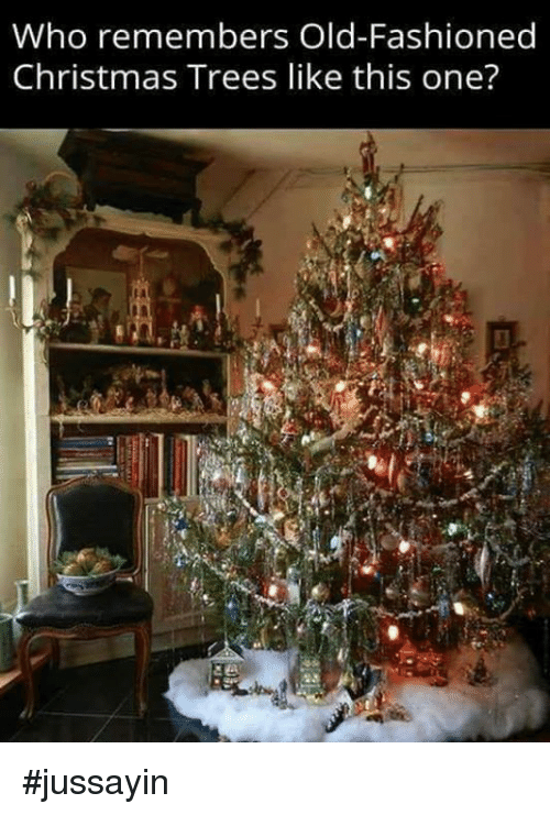 christmas trees: Who remembers Old-Fashioned  Christmas Trees like this one'? #jussayin