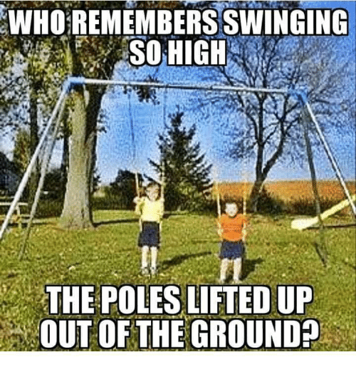 swinging: WHO REMEMBERS SWINGING  SO HIGH  THE POLES LIFTED UP  OUT OF THE GROUND