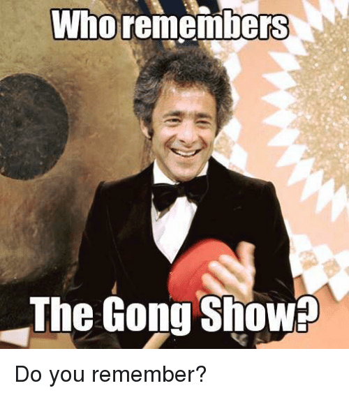 gong: Who remembers  The Gong Show Do you remember?