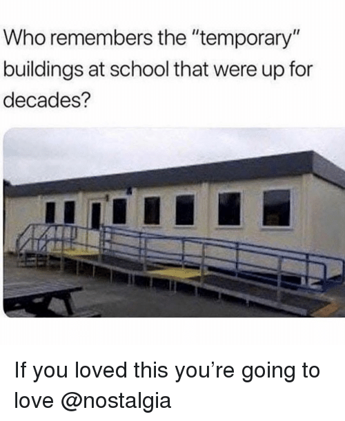 "Love, Memes, and Nostalgia: Who remembers the ""temporary""  buildings at school that were up for  decades? If you loved this you're going to love @nostalgia"