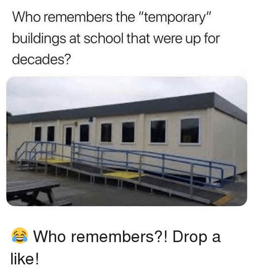 "Memes, School, and 🤖: Who remembers the ""temporary""  buildings at school that were up for  decades? 😂 Who remembers?! Drop a like!"