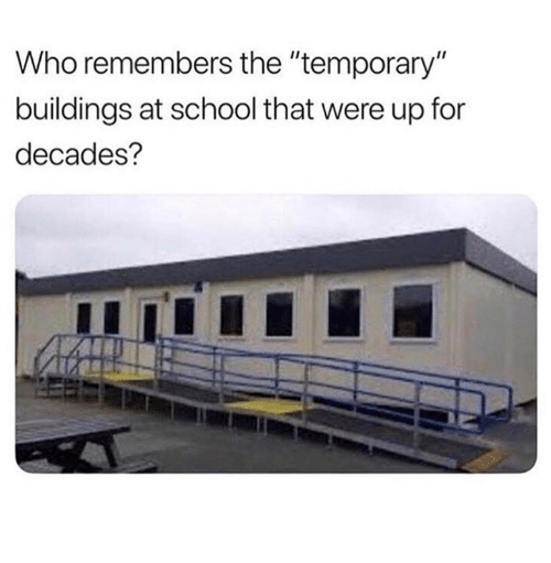 "School, Who, and For: Who remembers the ""temporary""  buildings at school that were up for  decades?"