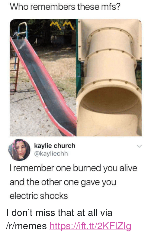 """Alive, Church, and Memes: Who remembers these mfs?  kaylie church  @kayliechh  I remember one burned you alive  and the other one gave you  electric shocks <p>I don't miss that at all via /r/memes <a href=""""https://ift.tt/2KFlZIg"""">https://ift.tt/2KFlZIg</a></p>"""