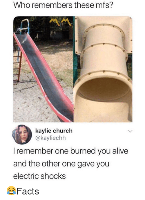 Alive, Church, and Memes: Who remembers thesemfs?  kaylie church  @kayliechh  l remember one burned you alive  and the other one gave you  electric shocks 😂Facts