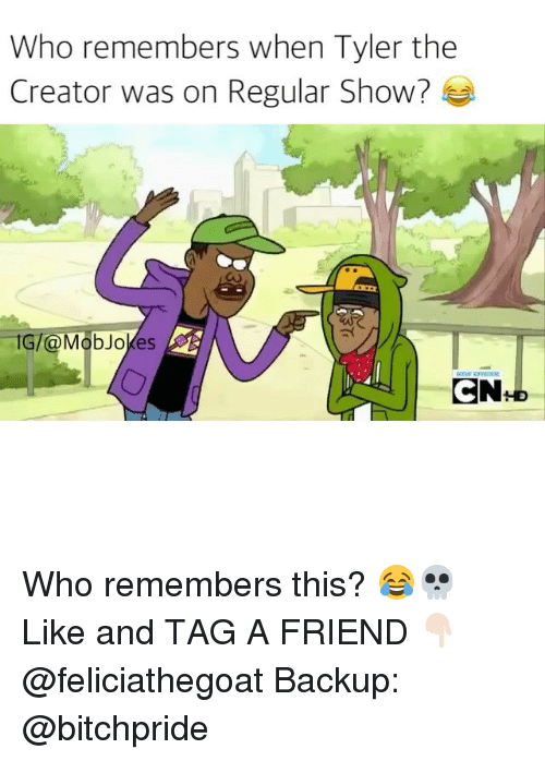 Regular Show: Who remembers when Tyler the  Creator was on Regular Show?  IG/ Mob Jokes  CN Who remembers this? 😂💀 Like and TAG A FRIEND 👇🏻 @feliciathegoat Backup: @bitchpride