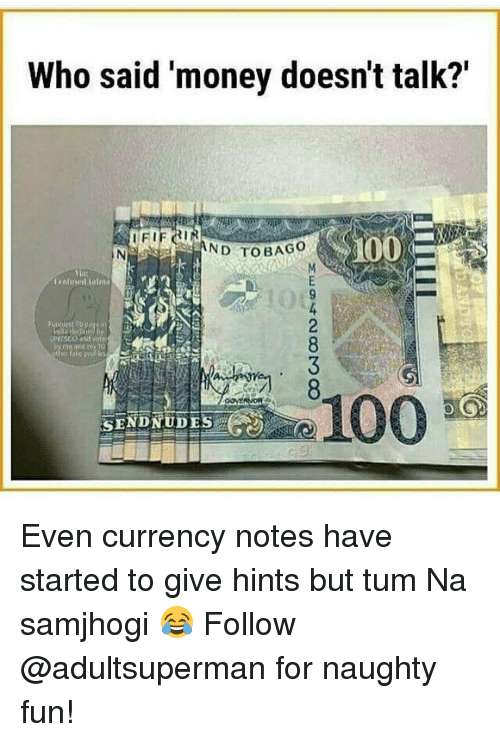 """naughtiness: Who said money doesn't talk?""""  I FI  ND  TOBAGO  UNESCO and vot  100 Even currency notes have started to give hints but tum Na samjhogi 😂 Follow @adultsuperman for naughty fun!"""