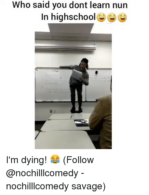 Memes, Savage, and 🤖: Who said you dont learn nun  In highschool I'm dying! 😂 (Follow @nochilllcomedy - nochilllcomedy savage)