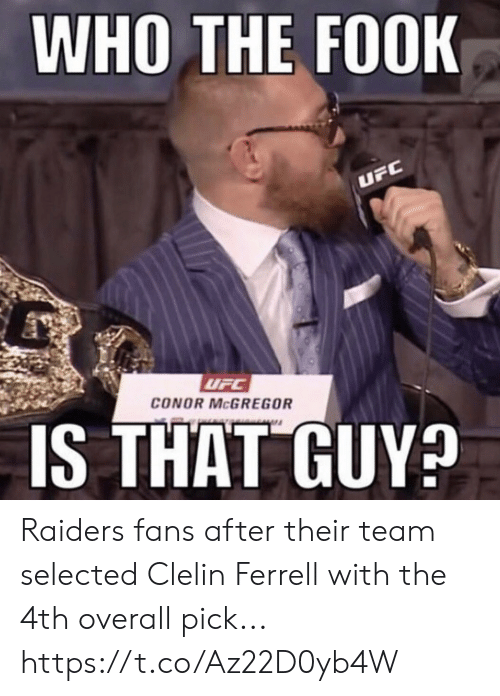 ferrell: WHO THE FOOK  CONOR McGREGOR  IS THAT GUY? Raiders fans after their team selected Clelin Ferrell with the 4th overall pick... https://t.co/Az22D0yb4W