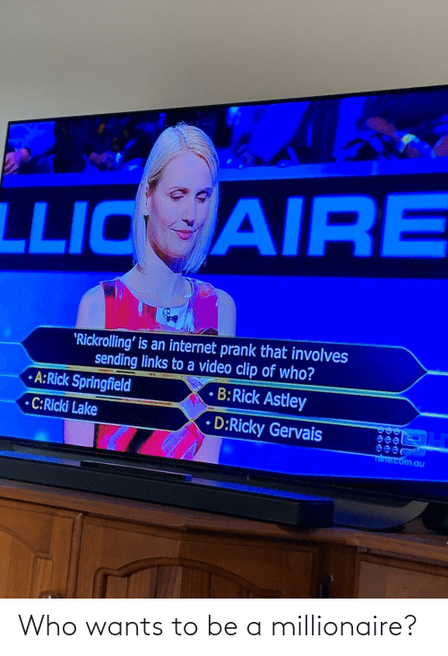 A: Who wants to be a millionaire?