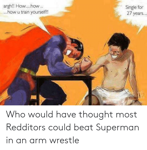 wrestle: Who would have thought most Redditors could beat Superman in an arm wrestle