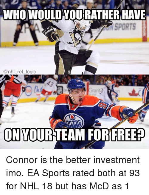 Sportsing: WHO WOULD HOURATHER HAVE  @nhl ref logic  ON  YOURTEAM FORIFREE Connor is the better investment imo. EA Sports rated both at 93 for NHL 18 but has McD as 1