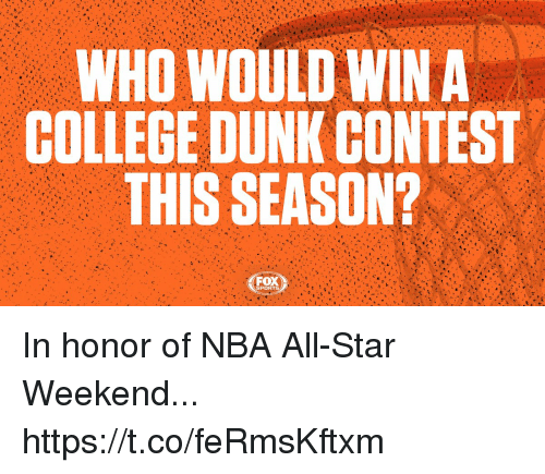 nba all star weekend: WHO WOULD WIN A  COLLEGE DUNK CONTEST  THIS SEASON?  FOX  SPORTS In honor of NBA All-Star Weekend... https://t.co/feRmsKftxm