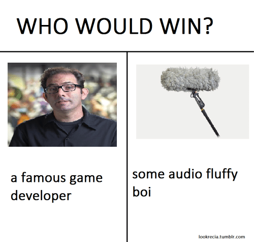 Tumblr, Game, and Audio: WHO WOULD WIN?  a famous game  developer  some audio fluffy  boi  OOI  lookrecia.tumblr.com