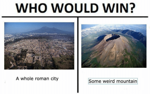 Weird, Roman, and Who: WHO WOULD WIN?  A whole roman city  Some weird mountain