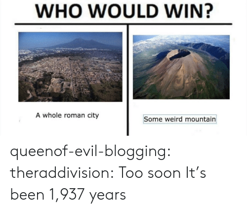 Soon..., Target, and Tumblr: WHO WOULD WIN?  A whole roman city  Some weird mountain queenof-evil-blogging: theraddivision: Too soon It's been 1,937 years