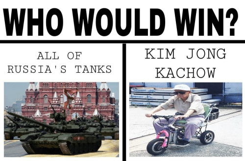 Kachow: WHO WOULD WIN?  ALL OF  RUSSIA' S TANKS  KIM JONG  KACHOW  prossed  4