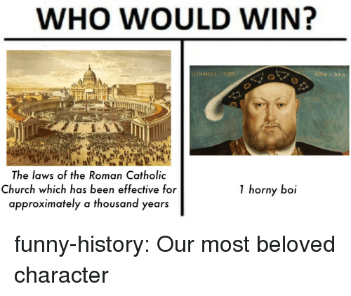 Church, Funny, and Horny: WHO WOULD WIN?  ANG REX  ts  The laws of the Roman Catholic  Church which has been effective for  approximately a thousand years  1 horny boi  OI funny-history:  Our most beloved character