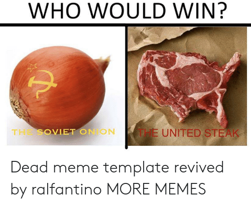 Dead Meme: WHO WOULD WIN?  E UNITED STEAK  THE SOVIET ON ON Dead meme template revived by ralfantino MORE MEMES