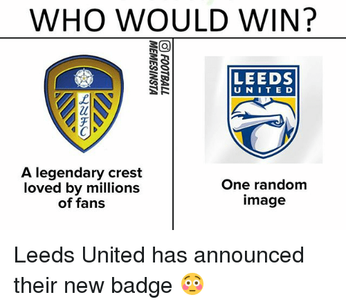 crest: WHO WOULD WIN?  LEEDS  U NITE D  A legendary crest  loved by millions  of fans  One random  image Leeds United has announced their new badge 😳