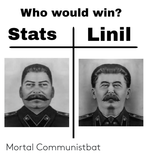 Stats: Who would win?  Linil  Stats Mortal Communistbat