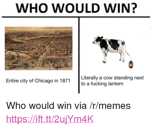 """Chicago, Fucking, and Memes: WHO WOULD WIN?  Literally a cow standing next  to a fucking lantern  Entire city of Chicago in 1871 <p>Who would win via /r/memes <a href=""""https://ift.tt/2ujYm4K"""">https://ift.tt/2ujYm4K</a></p>"""