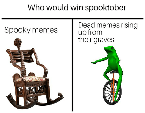 Dead Memes: Who would win spooktober  Dead memes rising  up from  their graves  Spooky memes