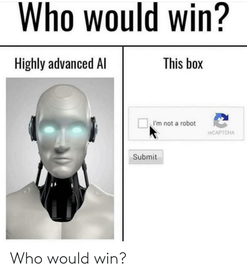 robot: Who would win?  This box  Highly advanced Al  I'm not a robot  reCAPTCHA  Submit Who would win?
