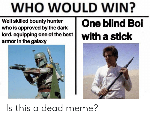 bounty hunter: WHO WOULD WIN?  Well skilled bounty hunter  who is approved by the dark  lord, equipping one of the best| with a  armor in the galaxy  eticok Is this a dead meme?