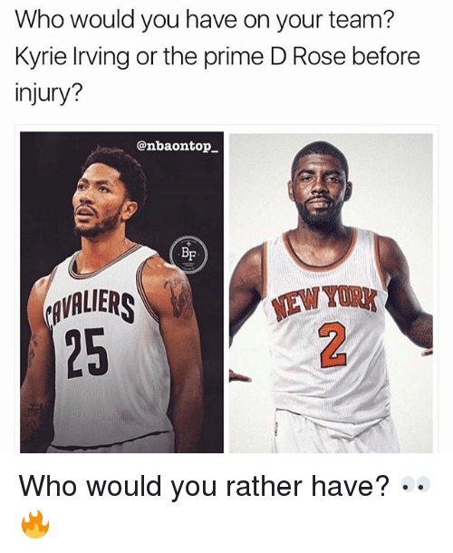 Turk: Who would you have on your team?  Kyrie living or the prime D Rose before  injury?  @nbaontop_  BF  AVALIERS  25  TAW TURK  EW YORK Who would you rather have? 👀🔥