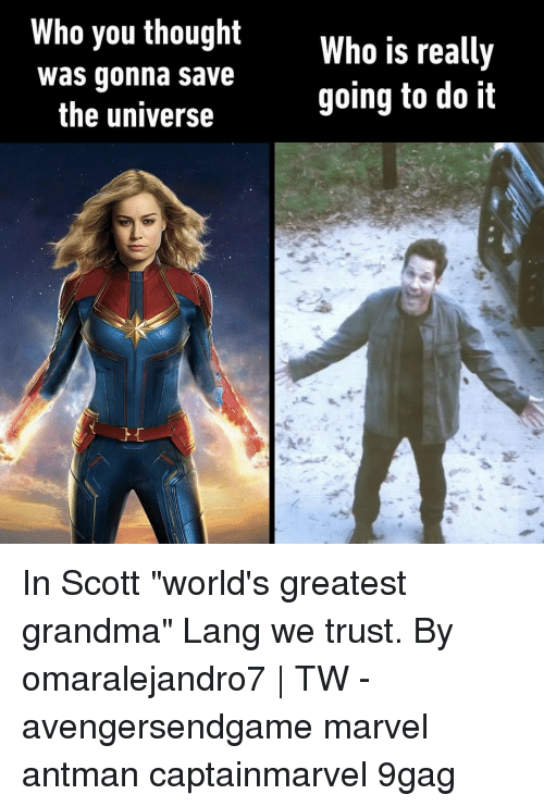 """9gag, Grandma, and Memes: Who you thought  Who is really  going to do it  was conna save  the universe In Scott """"world's greatest grandma"""" Lang we trust.⠀ By omaralejandro7 