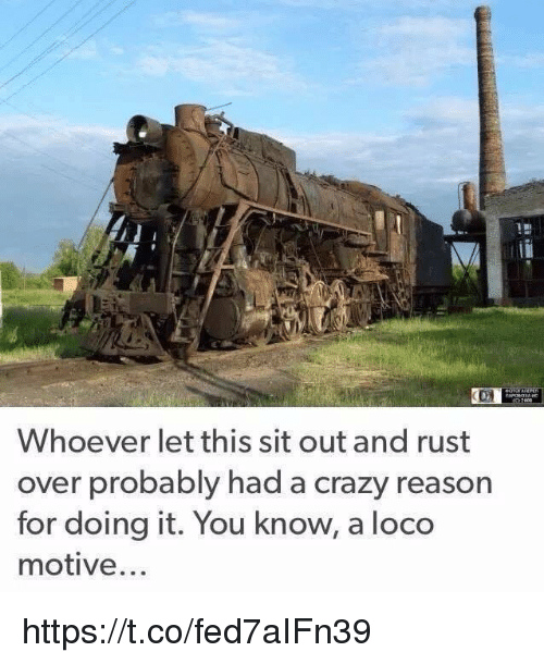 sitting out: Whoever let this sit out and rust  over probably had a crazy reason  for doing it. You know, a loco  motive... https://t.co/fed7aIFn39