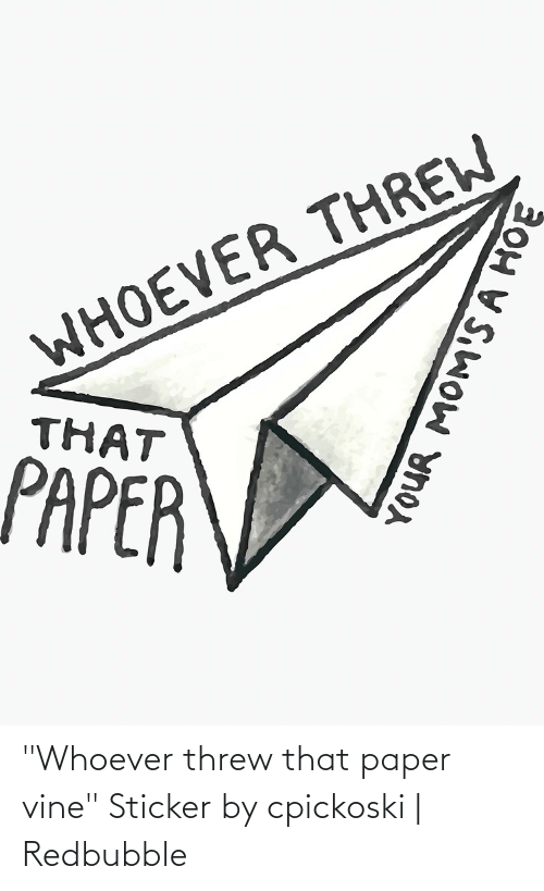 """Redbubble: """"Whoever threw that paper vine"""" Sticker by cpickoski 