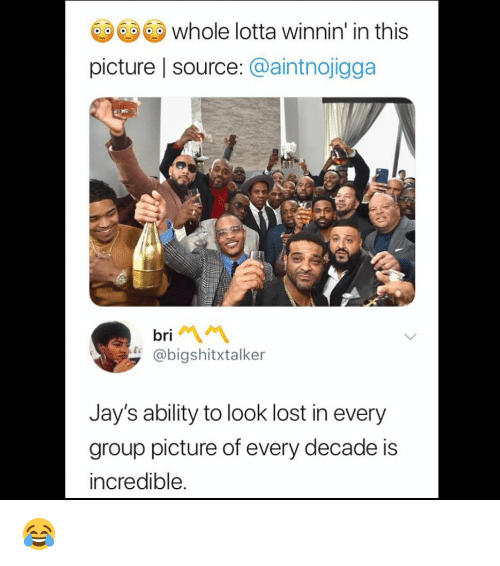 Jays: whole lotta winnin' in this  picture | source: @aintnojigga  bri  @bigshitxtalker  Jay's ability to look lost in every  group picture of every decade is  incredible. 😂