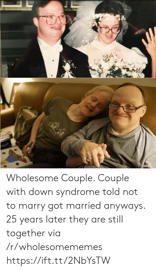 syndrome: Wholesome Couple. Couple with down syndrome told not to marry got married anyways. 25 years later they are still together via /r/wholesomememes https://ift.tt/2NbYsTW