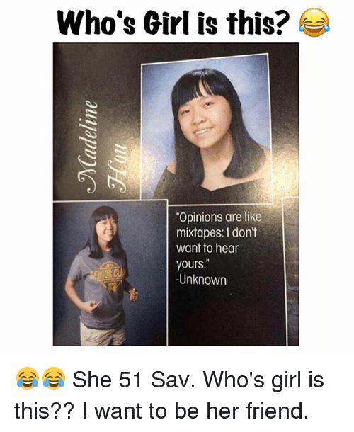 """Mixtapes: Who's Girl is this?  """"Opinions are like  mixtapes: I don't  want to hear  yours.""""  -Unknown 😂😂 She 51 Sav. Who's girl is this?? I want to be her friend."""