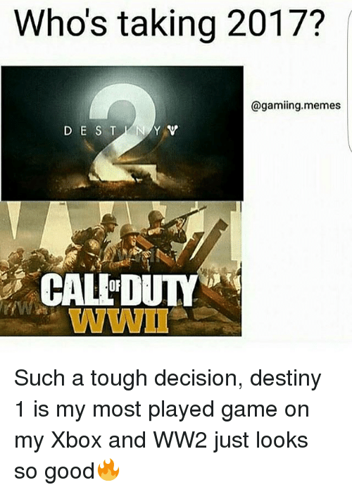 Gaming Memes: Whos taking 2017?  @gaming. memes Such a tough decision, destiny 1 is my most played game on my Xbox and WW2 just looks so good🔥