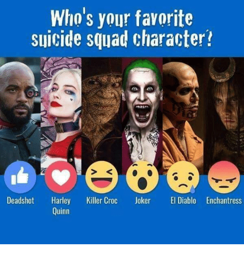 Joker, Killer Croc, and Memes: Who's your favorite  suicide squad character?  Deadshot Harley Killer Croc Joker El Diablo Enchantress  Quinn