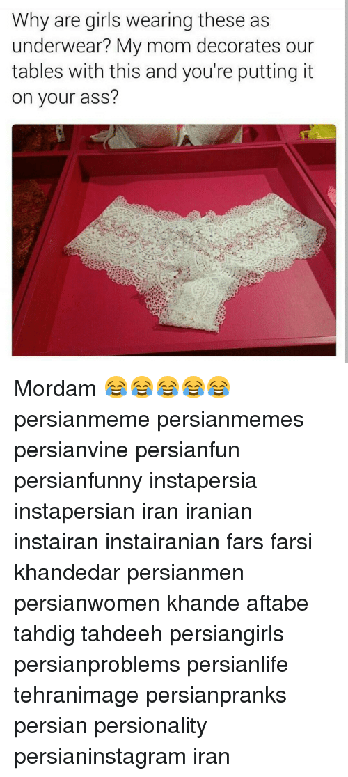 Why Are Girls: Why are girls wearing these as  underwear? My mom decorates our  tables with this and you're putting it  on your ass? Mordam 😂😂😂😂😂 persianmeme persianmemes persianvine persianfun persianfunny instapersia instapersian iran iranian instairan instairanian fars farsi khandedar persianmen persianwomen khande aftabe tahdig tahdeeh persiangirls persianproblems persianlife tehranimage persianpranks persian persionality persianinstagram iran
