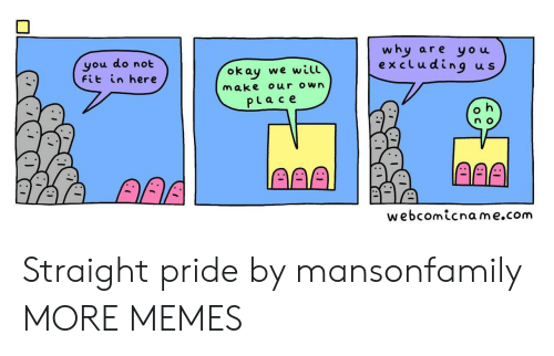 Dank, Memes, and Target: why  are you  excluding  you do not  Fit in here  u s  okay we will  Make our own  PLace  n o  AAA  AAA  webcomicname.com Straight pride by mansonfamily MORE MEMES