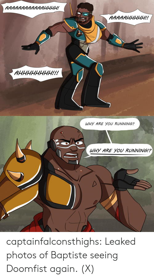 Tumblr, youtube.com, and Blog: WHY ARE YOU RUNNING?  WHY ARE YOU RUNNING!? captainfalconsthighs:  Leaked photos of Baptiste seeing Doomfist again. (X)