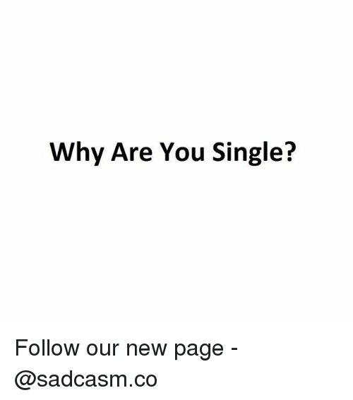 Are You Single: Why Are You Single? Follow our new page - @sadcasm.co